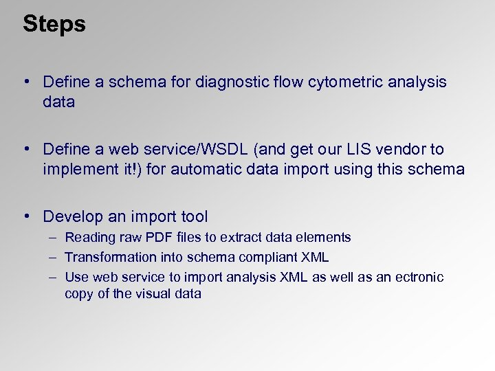 Steps • Define a schema for diagnostic flow cytometric analysis data • Define a