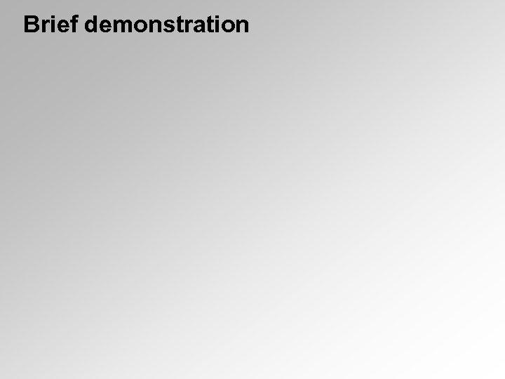 Brief demonstration