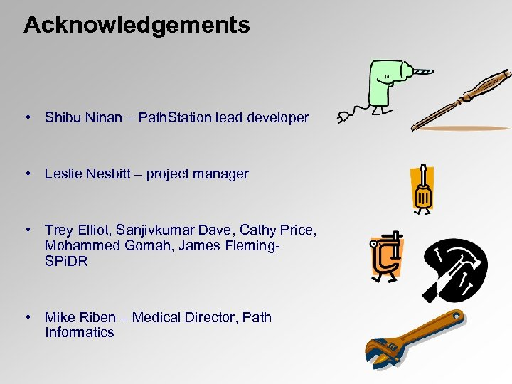 Acknowledgements • Shibu Ninan – Path. Station lead developer • Leslie Nesbitt – project