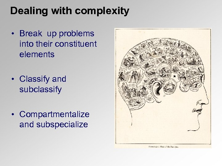 Dealing with complexity • Break up problems into their constituent elements • Classify and