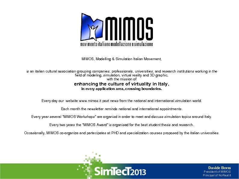 MIMOS, Modelling & Simulation Italian Movement, is an italian cultural association grouping companies, professionals,