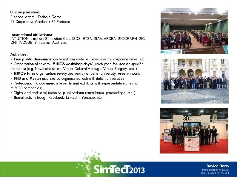 Our organization: 2 headquarters : Torino e Roma 57 Corporates Member + 36 Partners