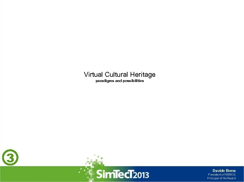 Virtual Cultural Heritage paradigms and possibilities 3 Davide Borra President of MIMOS Principal of