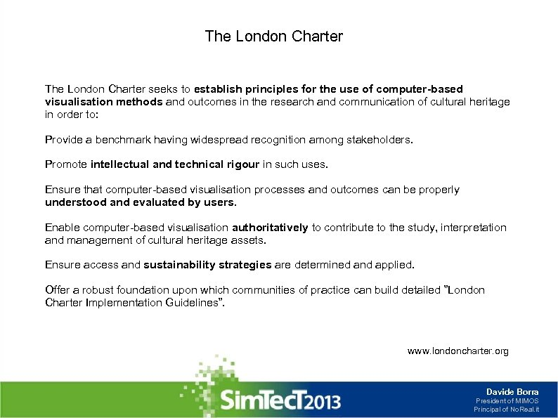 The London Charter seeks to establish principles for the use of computer-based visualisation methods