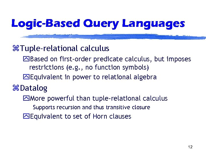 Logic-Based Query Languages z Tuple-relational calculus y. Based on first-order predicate calculus, but imposes