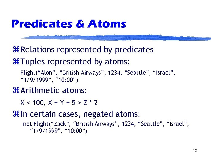 """Predicates & Atoms z Relations represented by predicates z Tuples represented by atoms: Flight(""""Alon"""","""