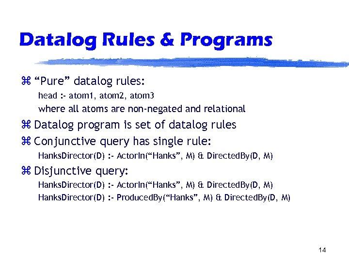 "Datalog Rules & Programs z ""Pure"" datalog rules: head : - atom 1, atom"