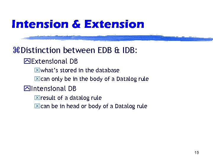 Intension & Extension z Distinction between EDB & IDB: y. Extensional DB xwhat's stored