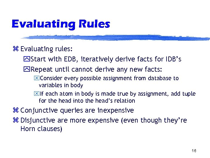 Evaluating Rules z Evaluating rules: y. Start with EDB, iteratively derive facts for IDB's