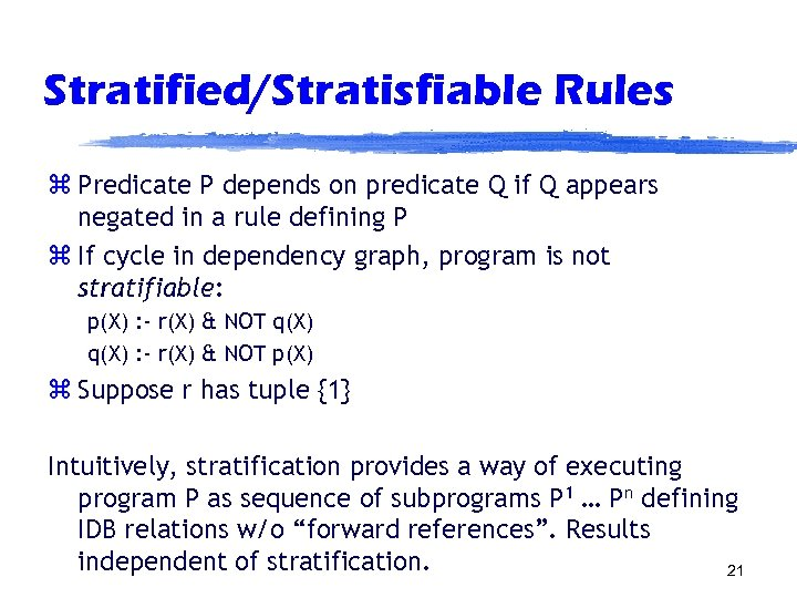 Stratified/Stratisfiable Rules z Predicate P depends on predicate Q if Q appears negated in