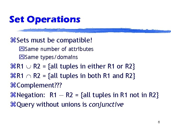 Set Operations z Sets must be compatible! y. Same number of attributes y. Same