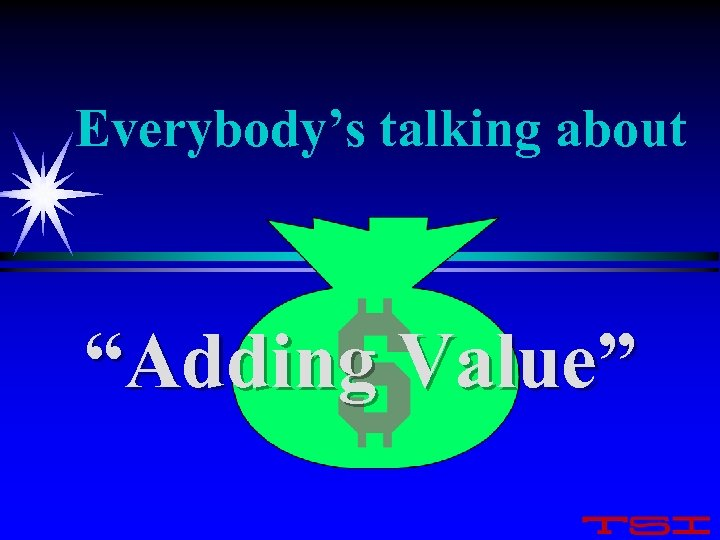 "Everybody's talking about ""Adding Value"""