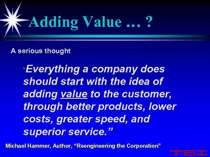 "Adding Value … ? A serious thought ""Everything a company does should start with"