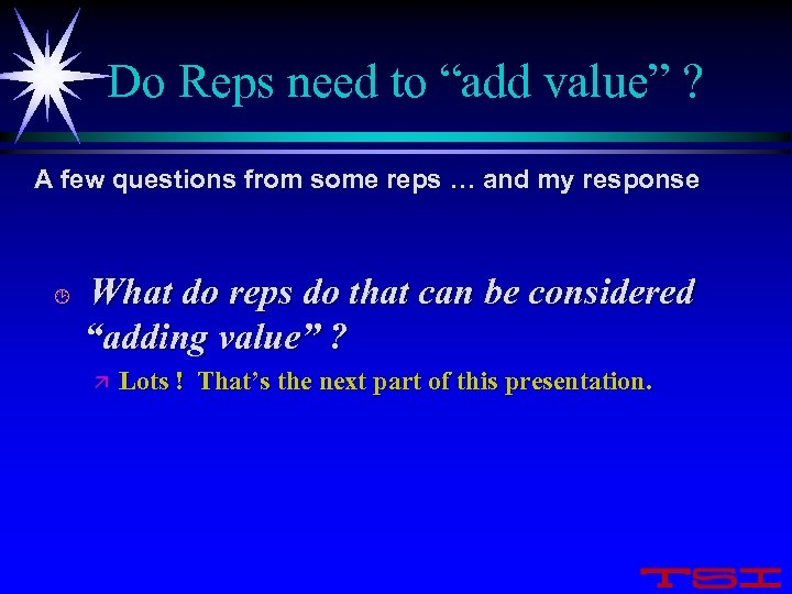 "Do Reps need to ""add value"" ? A few questions from some reps …"