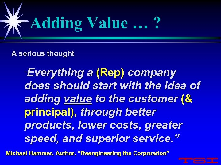 "Adding Value … ? A serious thought ""Everything a (Rep) company does should start"