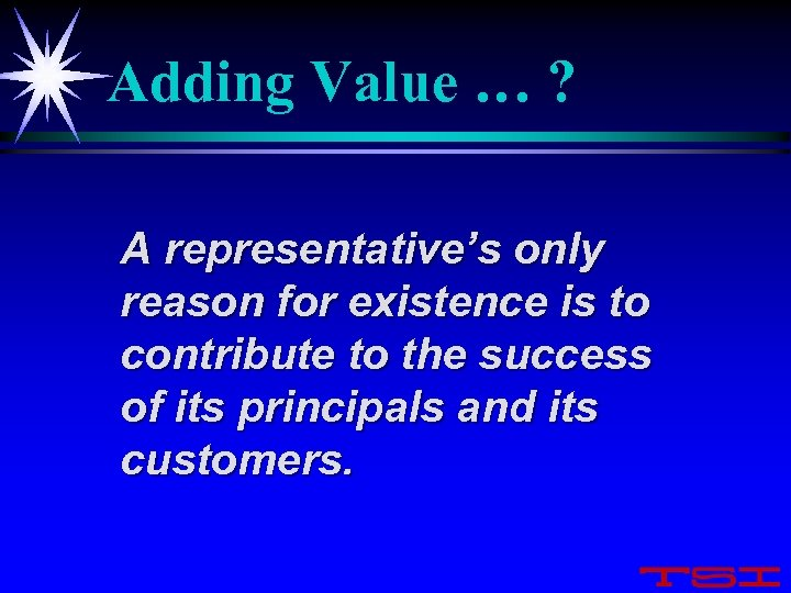 Adding Value … ? A representative's only reason for existence is to contribute to