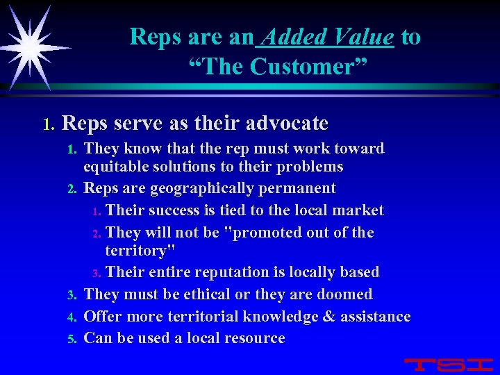 "Reps are an Added Value to ""The Customer"" 1. Reps serve as their advocate"