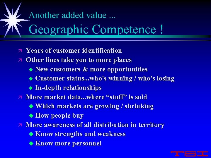 Another added value. . . Geographic Competence ! ä ä Years of customer identification
