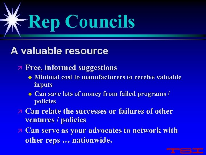 Rep Councils A valuable resource ä Free, informed suggestions Minimal cost to manufacturers to