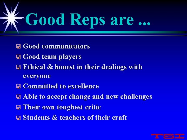 Good Reps are. . . Good communicators < Good team players < Ethical &