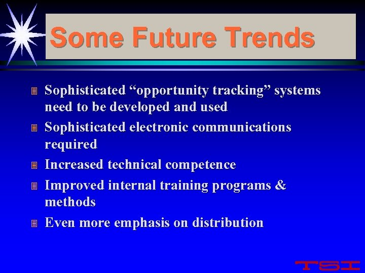 "Some Future Trends 3 3 3 Sophisticated ""opportunity tracking"" systems need to be developed"