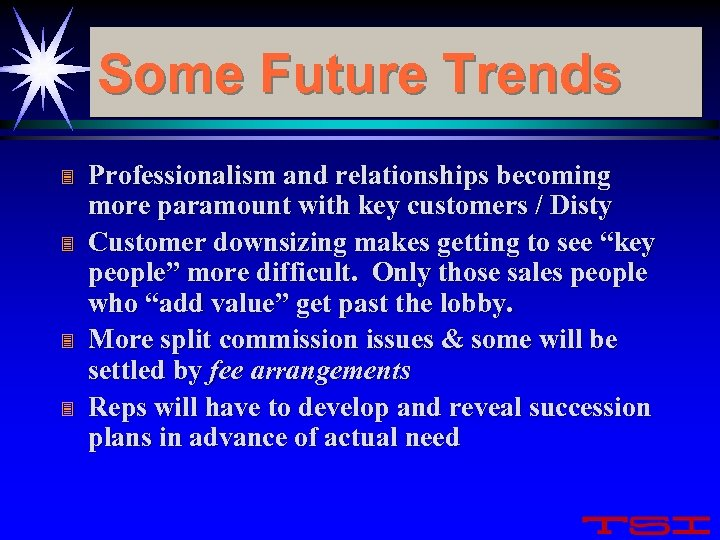 Some Future Trends 3 3 Professionalism and relationships becoming more paramount with key customers