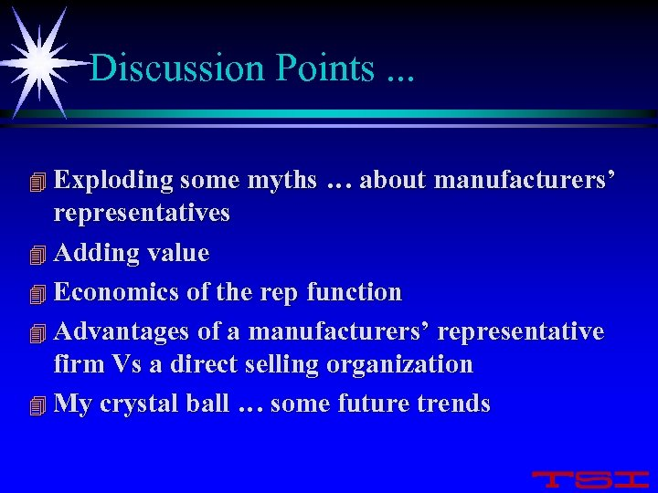 Discussion Points. . . 4 Exploding some myths … about manufacturers' representatives 4 Adding