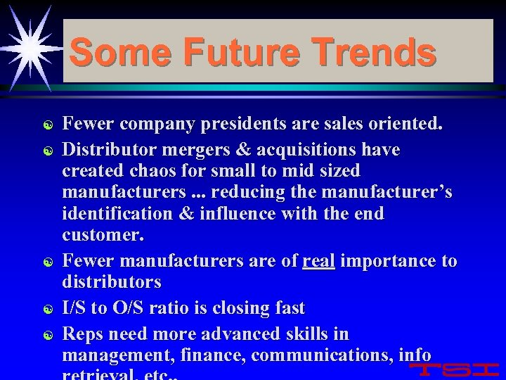 Some Future Trends [ [ [ Fewer company presidents are sales oriented. Distributor mergers