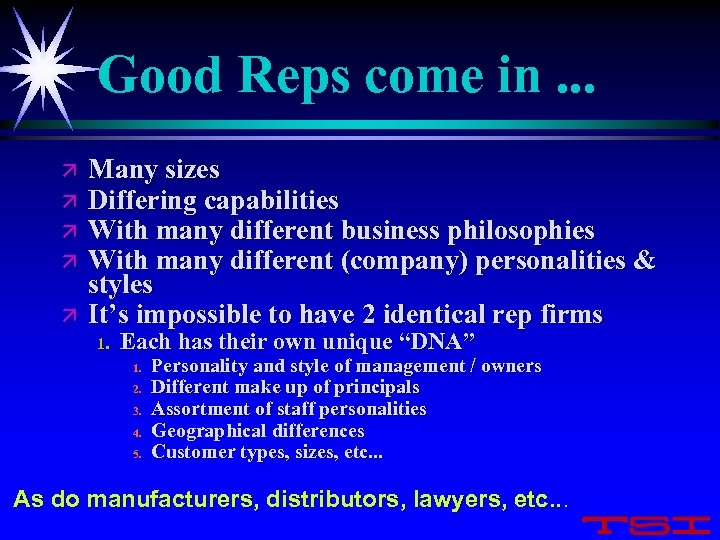 Good Reps come in. . . ä ä ä Many sizes Differing capabilities With