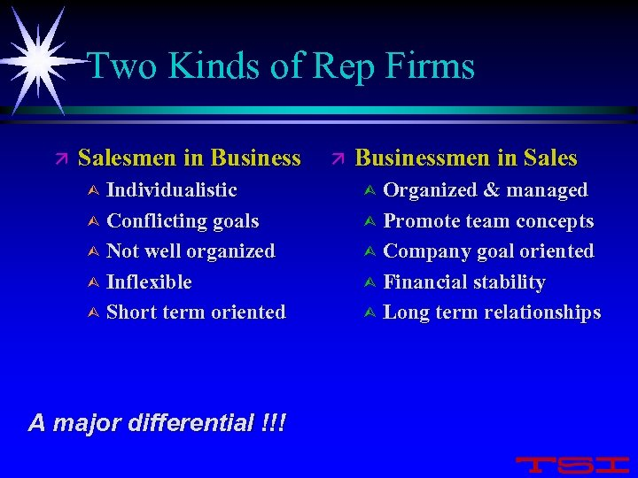Two Kinds of Rep Firms ä Salesmen in Business ä Businessmen in Sales Ù