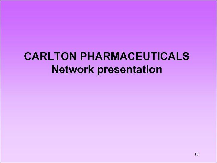 CARLTON PHARMACEUTICALS Network presentation 10