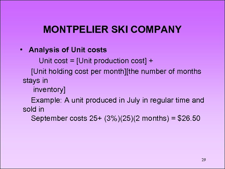 MONTPELIER SKI COMPANY • Analysis of Unit costs Unit cost = [Unit production cost]