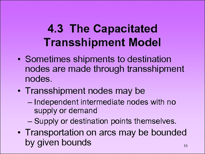4. 3 The Capacitated Transshipment Model • Sometimes shipments to destination nodes are made