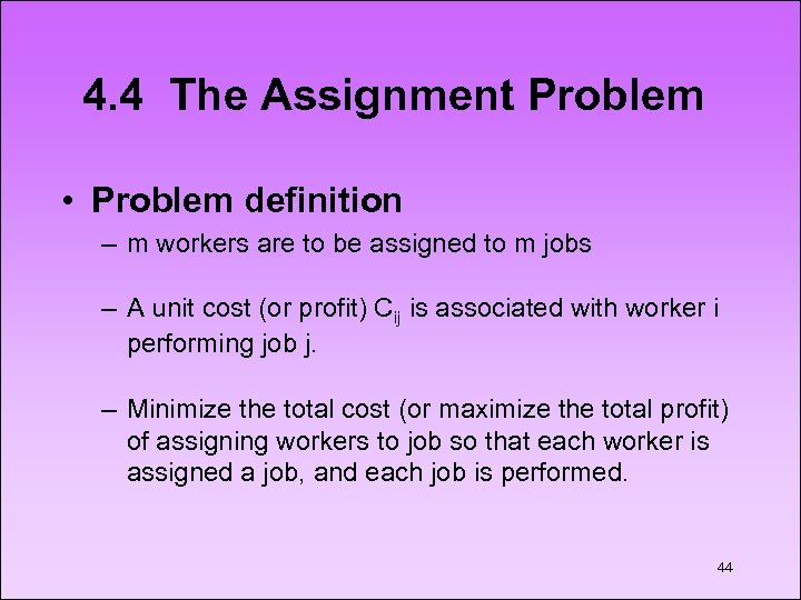 4. 4 The Assignment Problem • Problem definition – m workers are to be