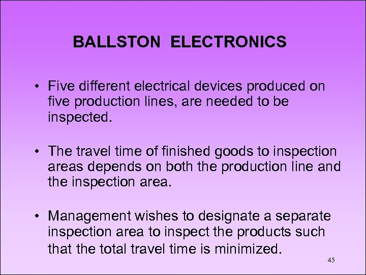 BALLSTON ELECTRONICS • Five different electrical devices produced on five production lines, are needed