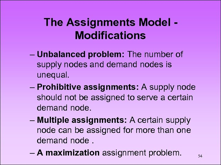 The Assignments Model Modifications – Unbalanced problem: The number of supply nodes and demand