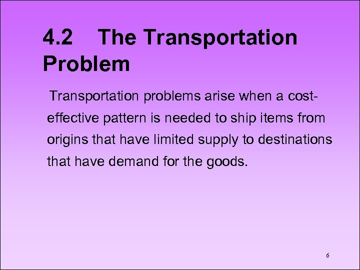 4. 2 The Transportation Problem Transportation problems arise when a costeffective pattern is needed