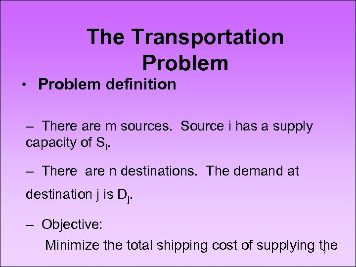 The Transportation Problem • Problem definition – There are m sources. Source i has