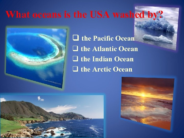 What oceans is the USA washed by? q the Pacific Ocean q the Atlantic