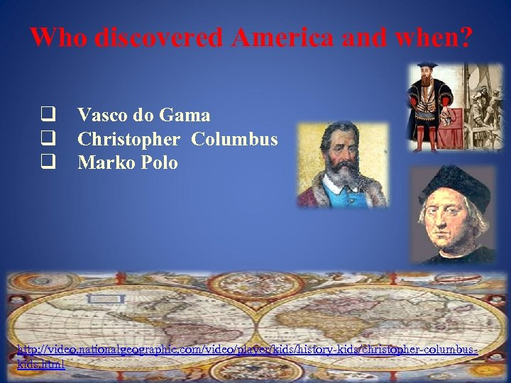 Who discovered America and when? q Vasco do Gama q Christopher Columbus q Marko