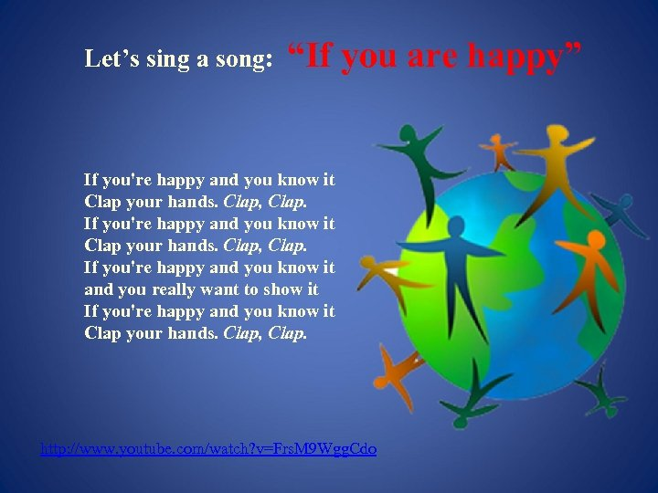 """Let's sing a song: """"If you are happy"""" If you're happy and you know"""