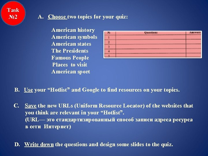Task № 2 A. Choose two topics for your quiz: American history American symbols