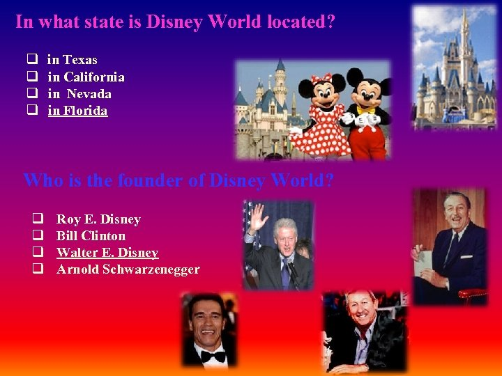 In what state is Disney World located? q in Texas q in California q