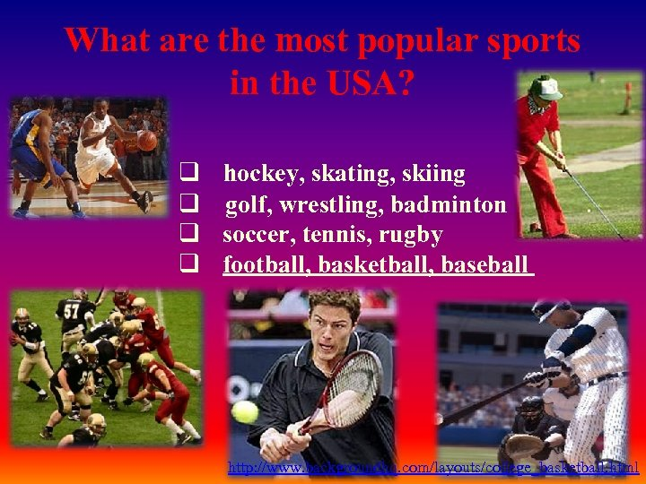What are the most popular sports in the USA? q hockey, skating, skiing q
