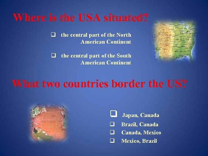 Where is the USA situated? q the central part of the North American Continent