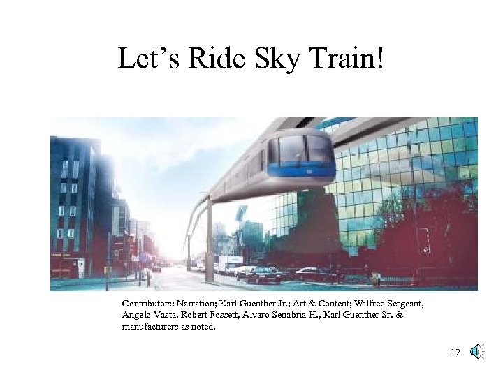 Let's Ride Sky Train! Contributors: Narration; Karl Guenther Jr. ; Art & Content; Wilfred