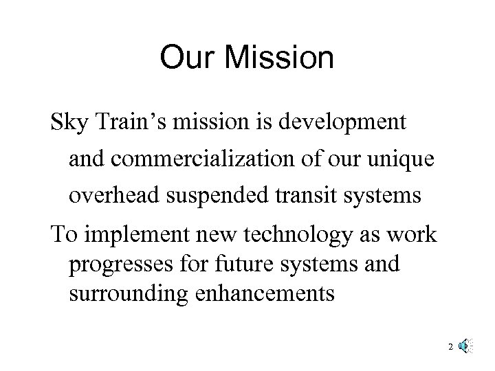 Our Mission Sky Train's mission is development and commercialization of our unique overhead suspended