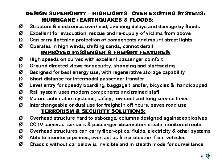 DESIGN SUPERIORITY – HIGHLIGHTS - OVER EXISTING SYSTEMS: HURRICANE / EARTHQUAKES & FLOODS: Ø