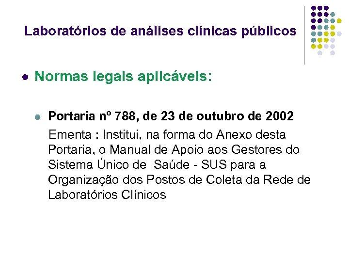 Laboratórios de análises clínicas públicos l Normas legais aplicáveis: Portaria nº 788, de 23