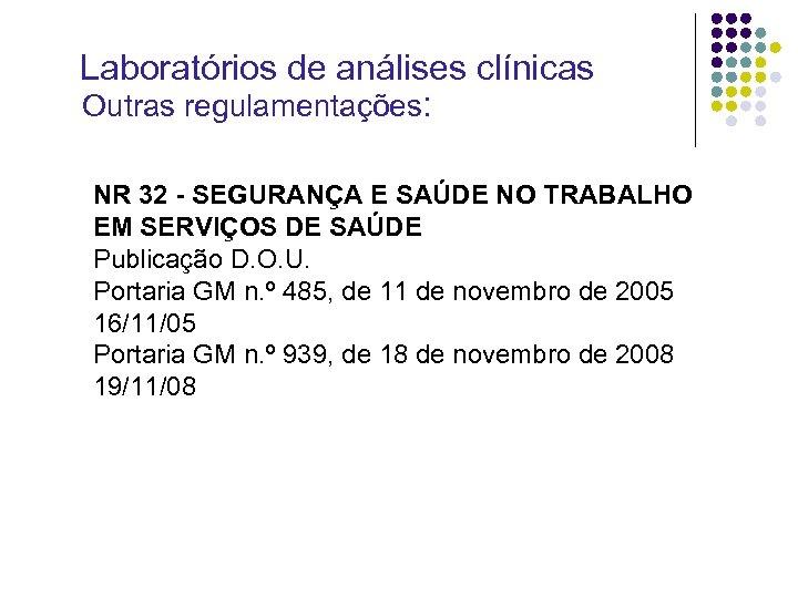 Laboratórios de análises clínicas Outras regulamentações: NR 32 - SEGURANÇA E SAÚDE NO TRABALHO